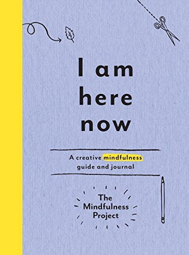 The Mindfulness Project I Am Here Now A Creative Mindfulness Guide And Journal