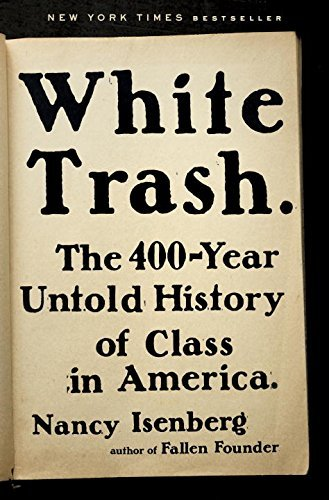 Nancy Isenberg White Trash The 400 Year Untold History Of Class In America