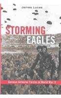 James Lucas Storming Eagles German Airborne Forces In World War Ii