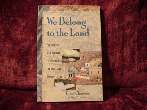 Elias Chacour We Belong To The Land The Story Of A Palestinian Israeli Who Lives For Peace & Reconciliation