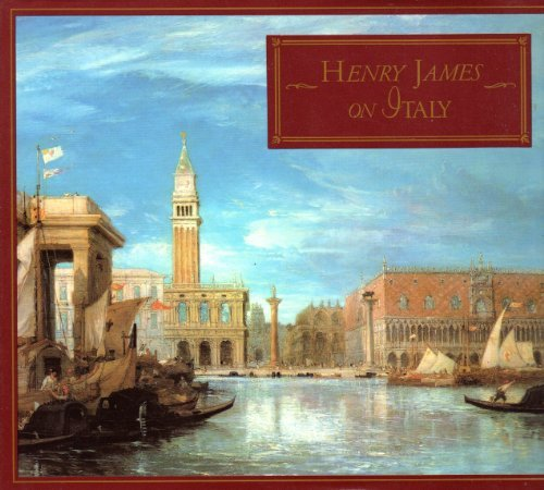 Henry James Henry James On Italy Selections From Italian Hour