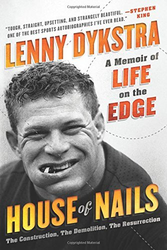 Lenny Dykstra House Of Nails A Memoir Of Life On The Edge
