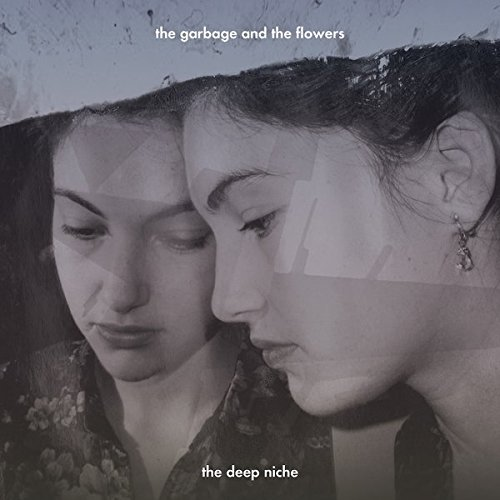 The Garbage & The Flowers The Deep Niche