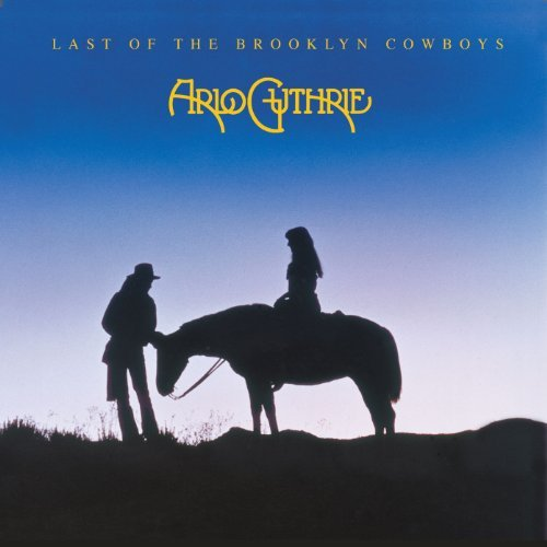 Arlo Guthrie Last Of The Brooklyn Cowboys