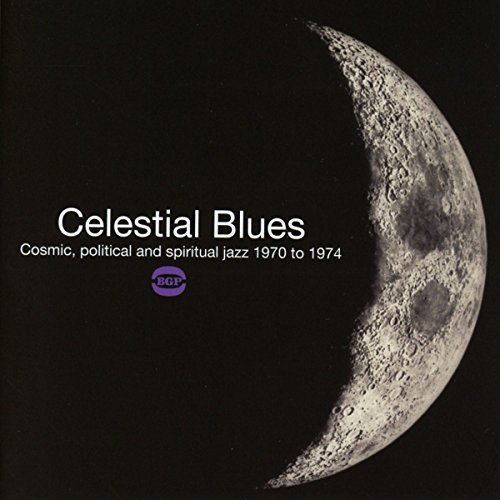 Celestial Blues Cosmic Political And Spiritual Jazz 1970 1974 Celestial Blues Cosmic Political And Spiritual Jazz 1970 1974