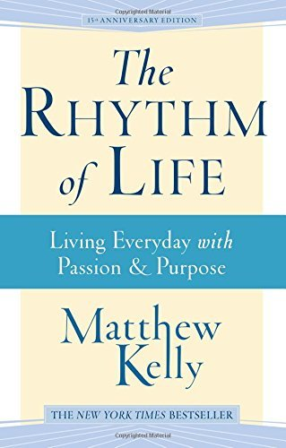 Kelly Matthew The Rhythm Of Life Living Everyday With Passion & Purpose 0003 Edition;