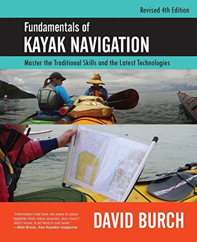 David Burch Fundamentals Of Kayak Navigation Master The Traditional Skills And The Latest Tech 0004 Edition;