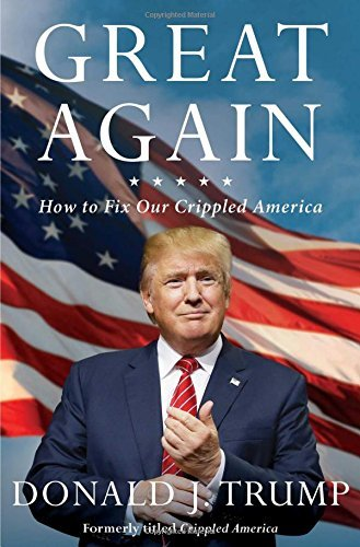 Donald J. Trump Great Again How To Fix Our Crippled America