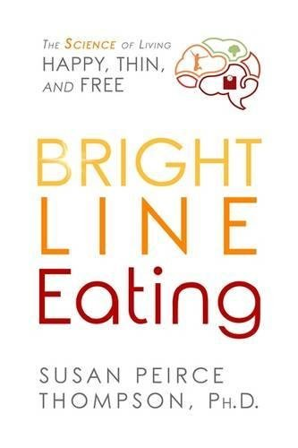 Susan Peirce Thompson Bright Line Eating The Science Of Living Happy Thin & Free