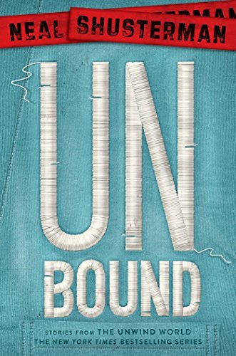 Neal Shusterman Unbound Stories From The Unwind World Reprint