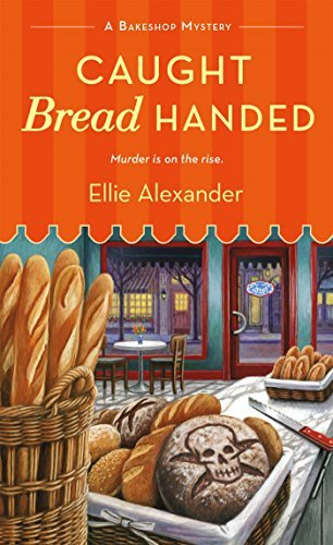 Ellie Alexander Caught Bread Handed A Bakeshop Mystery