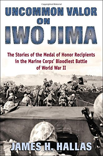 James H. Hallas Uncommon Valor On Iwo Jima The Story Of The Medal Of Honor Recipients In The