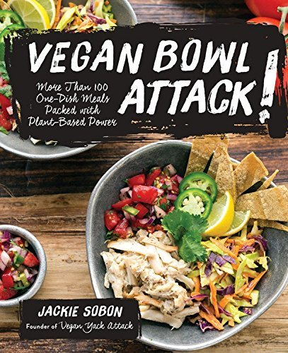 Jackie Sobon Vegan Bowl Attack! More Than 100 One Dish Meals Packed With Plant Ba