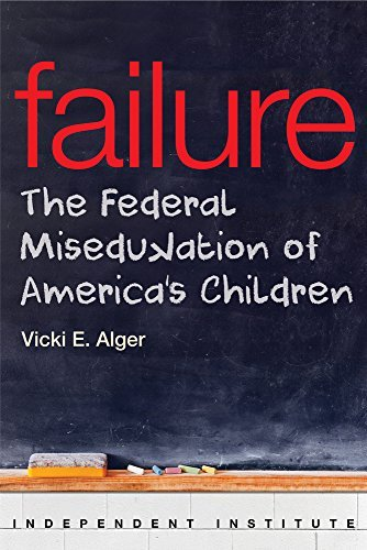 Vicki E. Alger Failure The Federal Misedukation Of America's Children