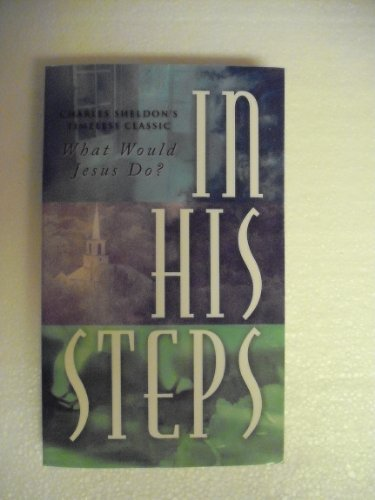 Charles Sheldon In His Steps What Would Jesus Do