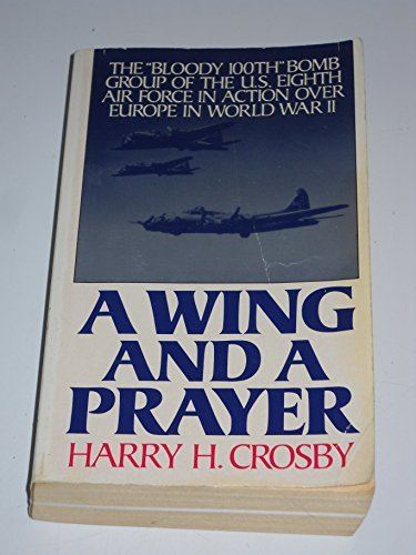"Harry H. Crosby A Wing & A Prayer The ""bloody 100th"" Bomb Group"
