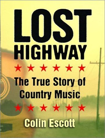 Colin Escott Lost Highway The True Story Of Country Music