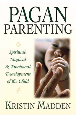 Kristin Madden Pagan Parenting Spiritual Magical & Emotional Development Of The Child