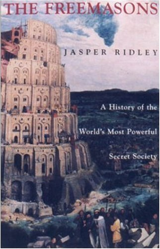 Jasper Ridley The Freemasons A History Of The World's Most Powerful Secret Society