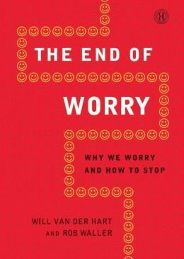 Will Van Der Hart The End Of Worry Why We Worry & How To Stop