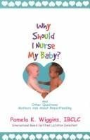 Pamela K. Wiggins Why Should I Nurse My Baby?
