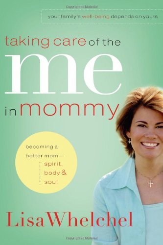 Lisa Whelchel Taking Care Of The Me In Mommy Becoming A Better Mom