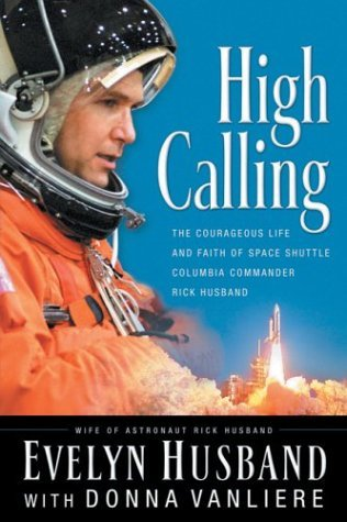 Evelyn Husban High Calling The Courageous Life & Faith Of Space Shuttle Columbia Commander Rick Husband