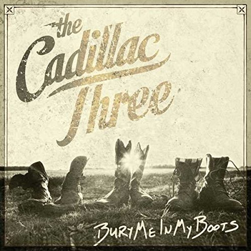 Cadillac Three Bury Me In My Boots