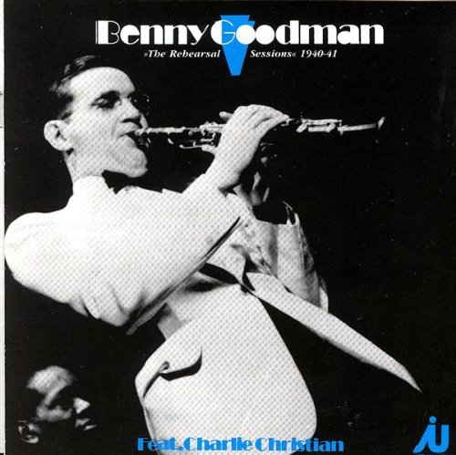 Benny Goodman Benny Goodman The Rehearsal Sessions 1940 1941