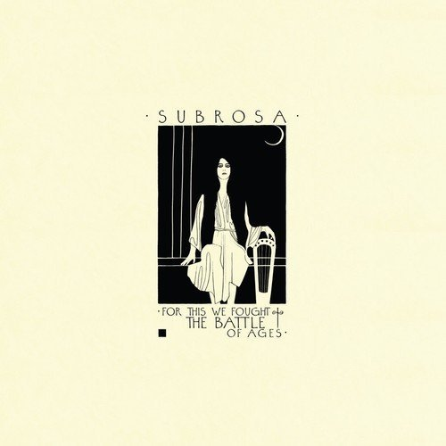 Subrosa For This We Fought The Battle Of Ages Lp