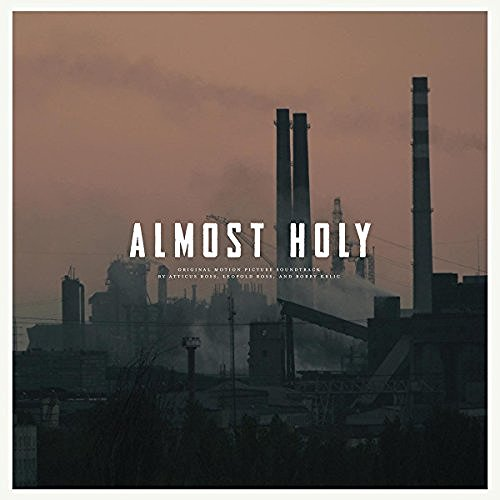 Ross Atticus Ross Leopold Almost Holy O.S.T.