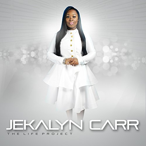 Jekalyn Carr Life Project