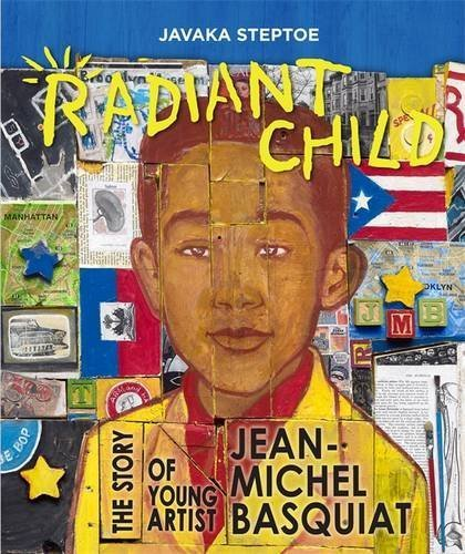 Javaka Steptoe Radiant Child The Story Of Young Artist Jean Michel Basquiat