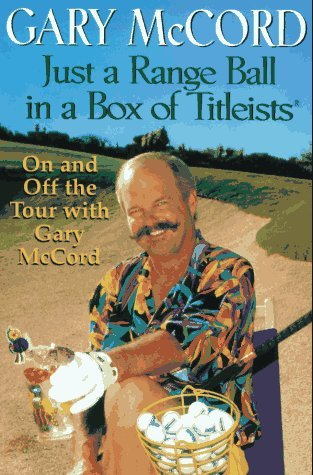 Gary Mccord Just A Range Ball In A Box Of Titleists