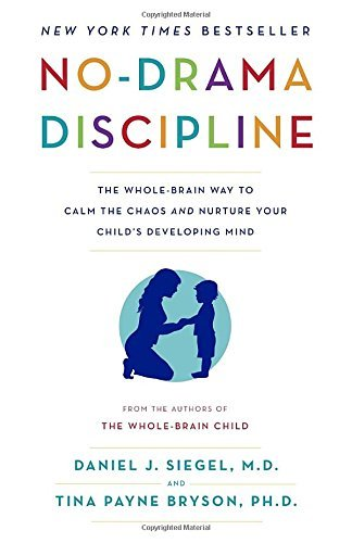 Daniel J. Siegel No Drama Discipline The Whole Brain Way To Calm The Chaos And Nurture
