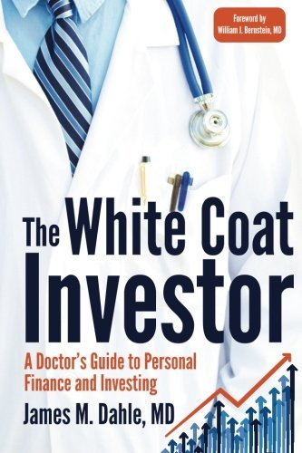 James M. Dahle Md The White Coat Investor A Doctor's Guide To Personal Finance And Investin