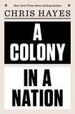 Chris Hayes A Colony In A Nation