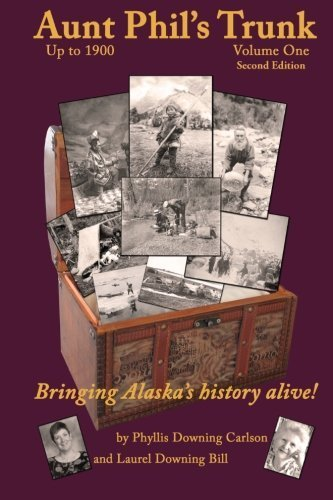 Phyllis Downing Carlson Aunt Phil's Trunk Volume One Bringing Alaska's History Alive!
