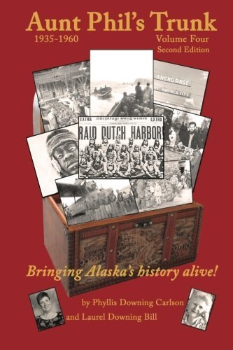 Phyllis Downing Carlson Aunt Phil's Trunk Volume Four Bringing Alaska's History Alive!