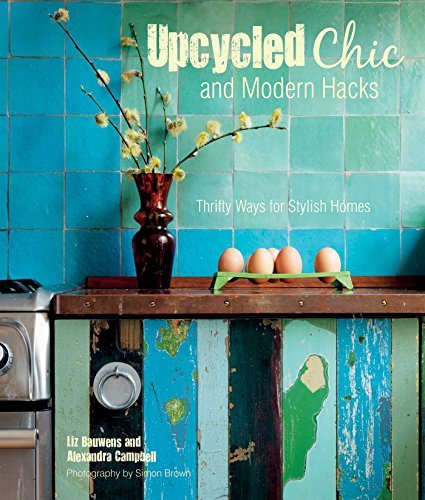 Liz Bauwens Upcycled Chic And Modern Hacks Thrifty Ways For Stylish Homes