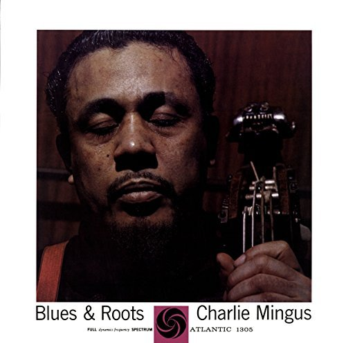 Charles Mingus Blues & Roots (mono)