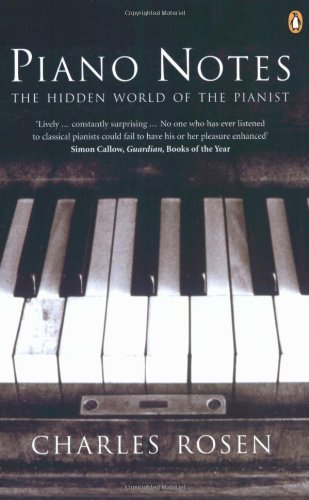 Charles Rosen Piano Notes The Hidden World Of The Pianist