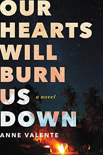 Anne Valente Our Hearts Will Burn Us Down