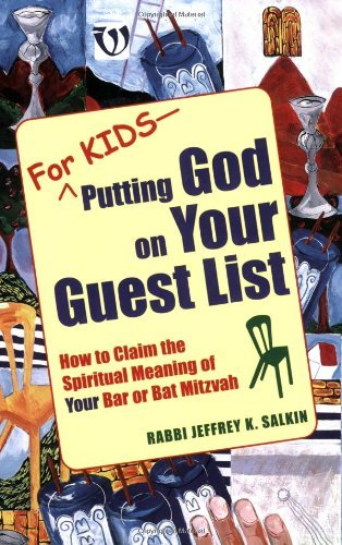 Rabbi Jeffrey K. Salkin For Kids Putting God On Your Guest List How To Claim The Spiritual Meaning Of Your Bar Or Bat Mitzvah