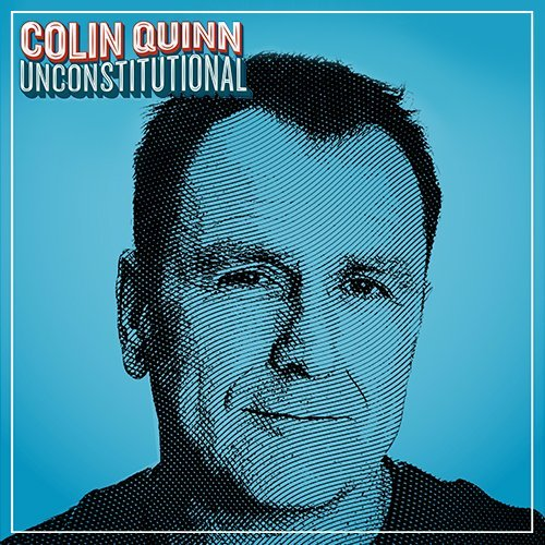 Colin Quinn Unconstitutional Explicit