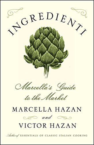 Marcella Hazan Ingredienti Marcella's Guide To The Market