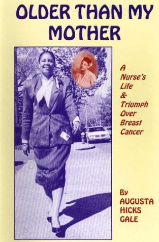 Augusta Hicks Gale Older Than My Mother A Nurse's Life & Triumph Over Breast Cancer