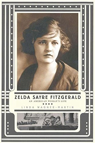 L. Wagner Martin Zelda Sayre Fitzgerald An American Woman's Life 2004