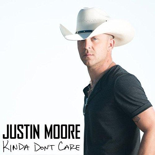 Justin Moore Kinda Don't Care