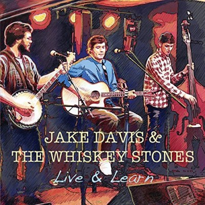 Jake & The Whiskey Stone Davis Live & Learn